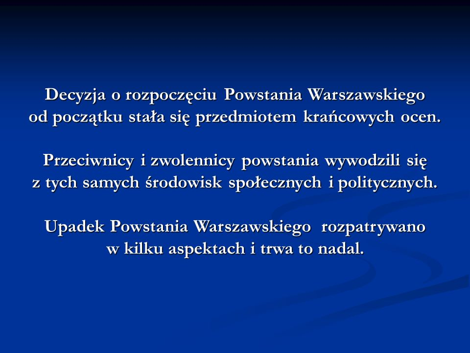 Decyzja o rozpoczęciu Powstania Warszawskiego od początku stała się przedmiotem krańcowych ocen. Przeciwnicy i zwolennicy powstania wywodzili się z ty