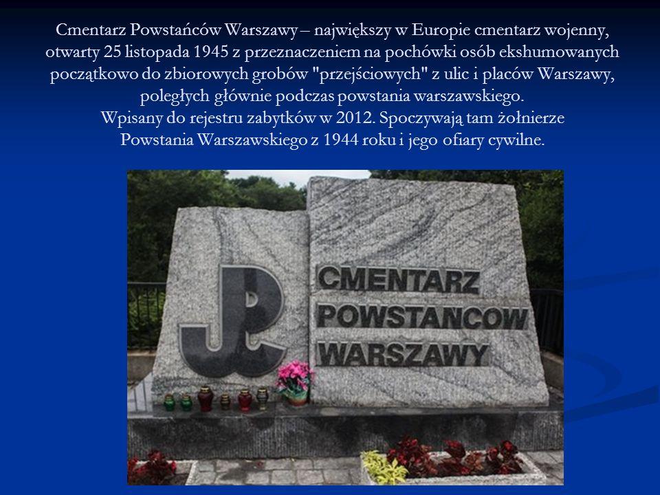 Cmentarz Powstańców Warszawy – największy w Europie cmentarz wojenny, otwarty 25 listopada 1945 z przeznaczeniem na pochówki osób ekshumowanych począt