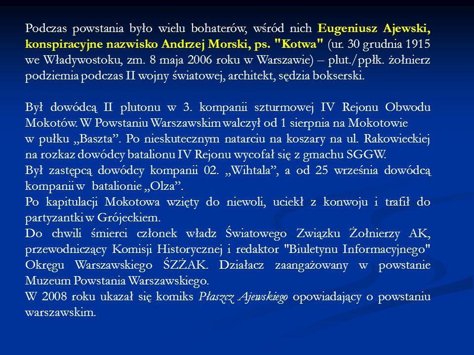 Podczas powstania było wielu bohaterów, wśród nich Eugeniusz Ajewski, konspiracyjne nazwisko Andrzej Morski, ps.
