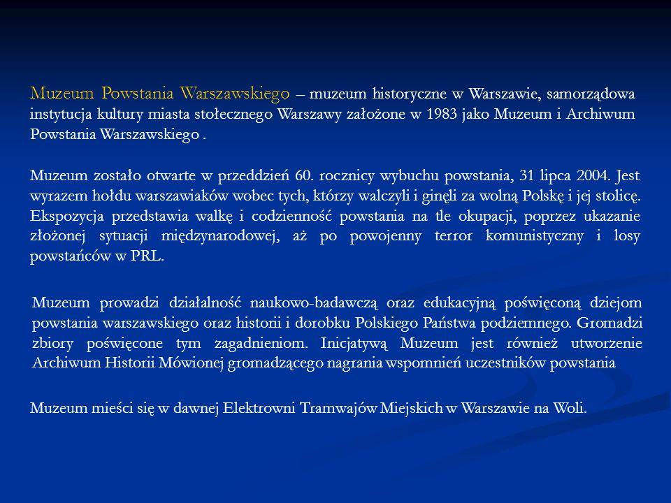 Muzeum Powstania Warszawskiego – muzeum historyczne w Warszawie, samorządowa instytucja kultury miasta stołecznego Warszawy założone w 1983 jako Muzeu