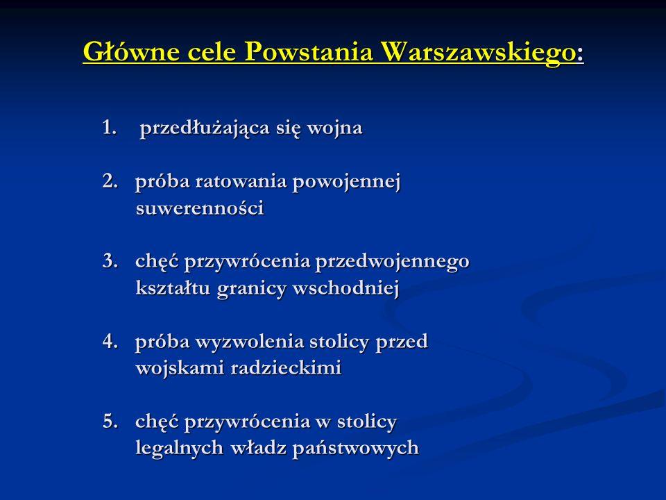 Główne cele Powstania Warszawskiego: 1.przedłużająca się wojna 2. próba ratowania powojennej suwerenności suwerenności 3. chęć przywrócenia przedwojen