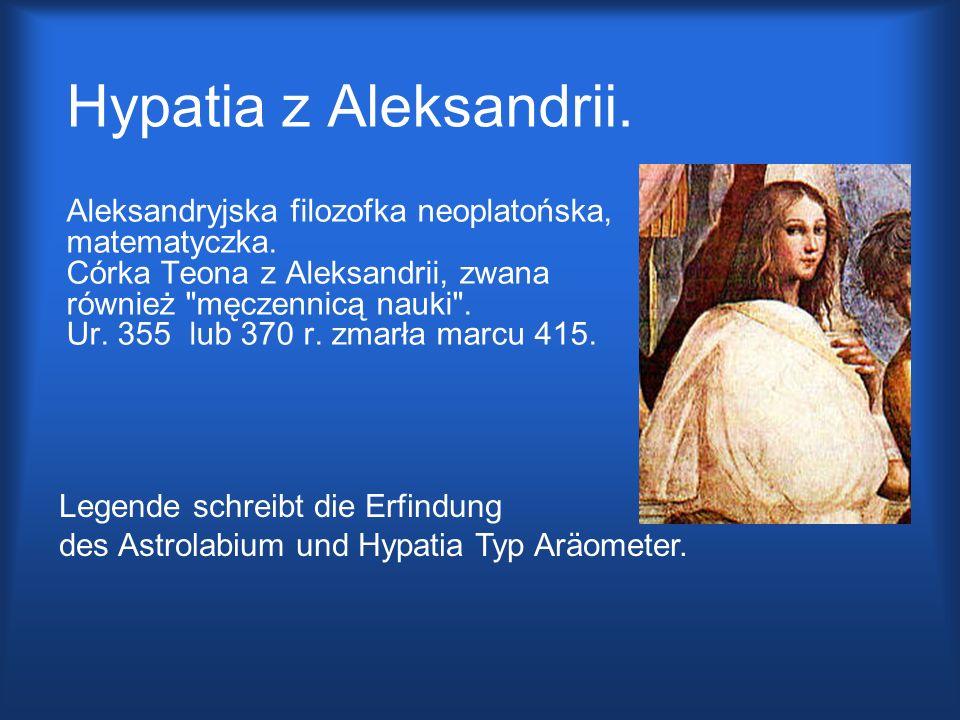 Hypatia z Aleksandrii. Aleksandryjska filozofka neoplatońska, matematyczka. Córka Teona z Aleksandrii, zwana również
