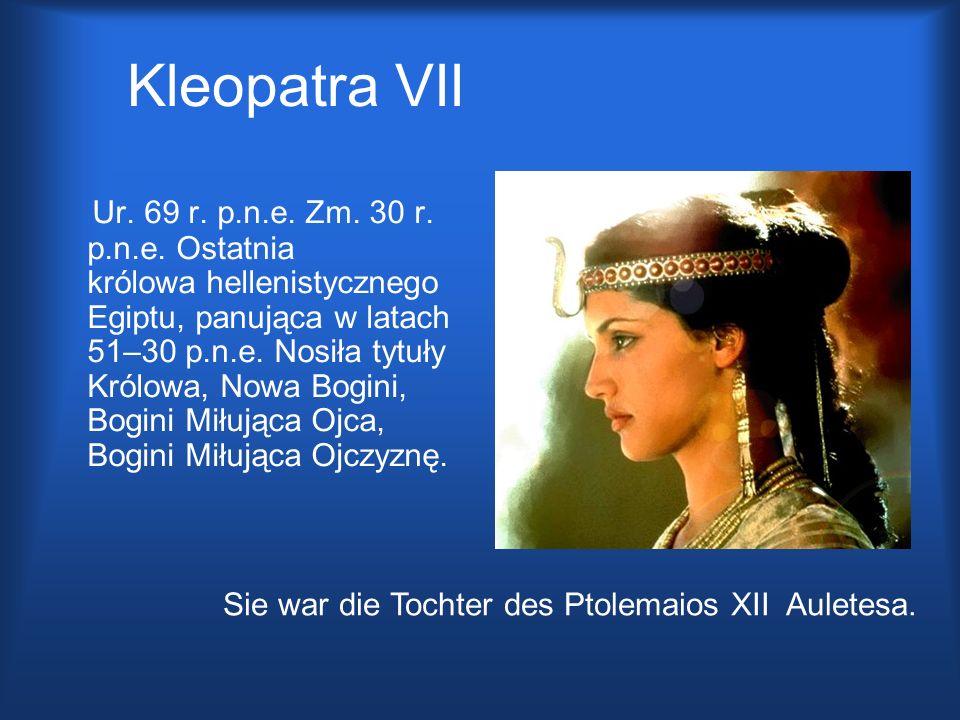 Kleopatra VII Ur. 69 r. p.n.e. Zm. 30 r. p.n.e. Ostatnia królowa hellenistycznego Egiptu, panująca w latach 51–30 p.n.e. Nosiła tytuły Królowa, Nowa B