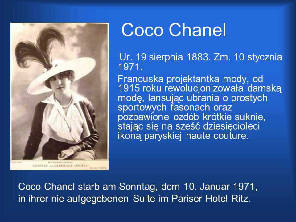 Coco Chanel Ur. 19 sierpnia 1883. Zm. 10 stycznia 1971. Francuska projektantka mody, od 1915 roku rewolucjonizowała damską modę, lansując ubrania o pr