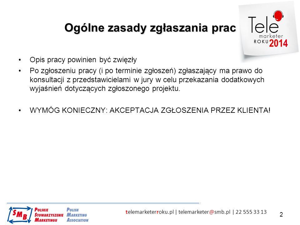 telemarketerroku.pl | telemarketer@smb.pl | 22 555 33 13 3 Opis zgłoszenia Czas trwania projektu (według regulaminu zakres czasowy projektu powinien być zawarty pomiędzy 01.05.2013 r.