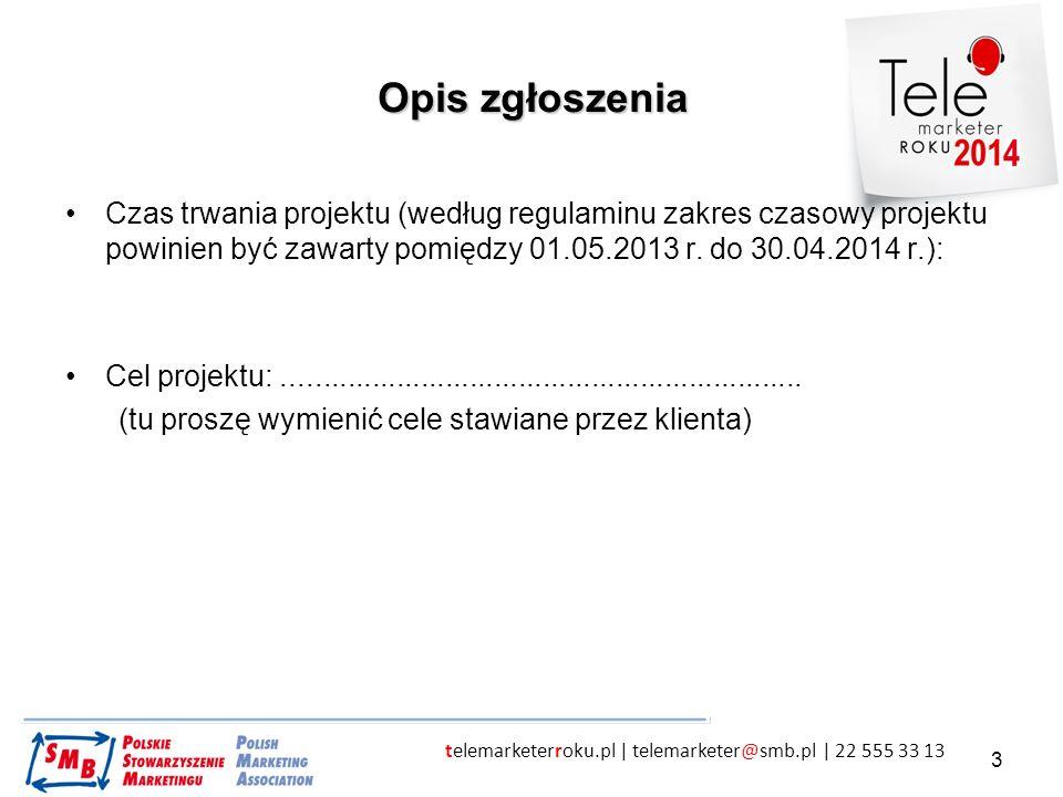 telemarketerroku.pl | telemarketer@smb.pl | 22 555 33 13 3 Opis zgłoszenia Czas trwania projektu (według regulaminu zakres czasowy projektu powinien b