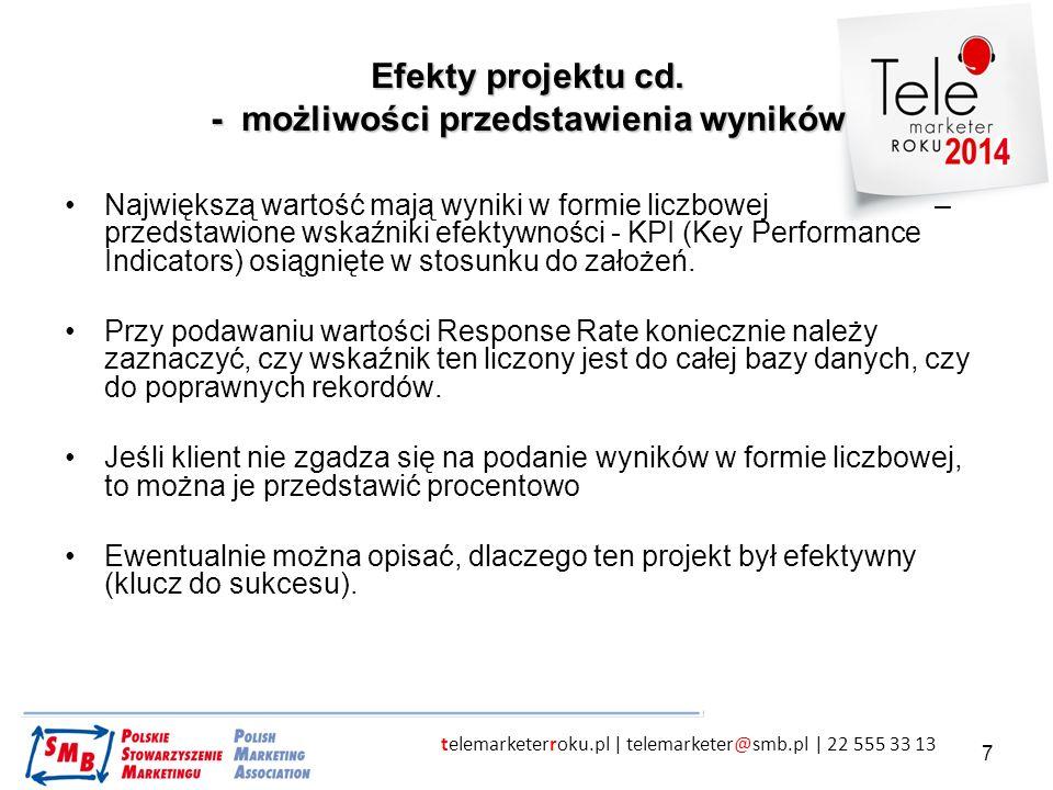 telemarketerroku.pl | telemarketer@smb.pl | 22 555 33 13 7 Efekty projektu cd. - możliwości przedstawienia wyników Największą wartość mają wyniki w fo
