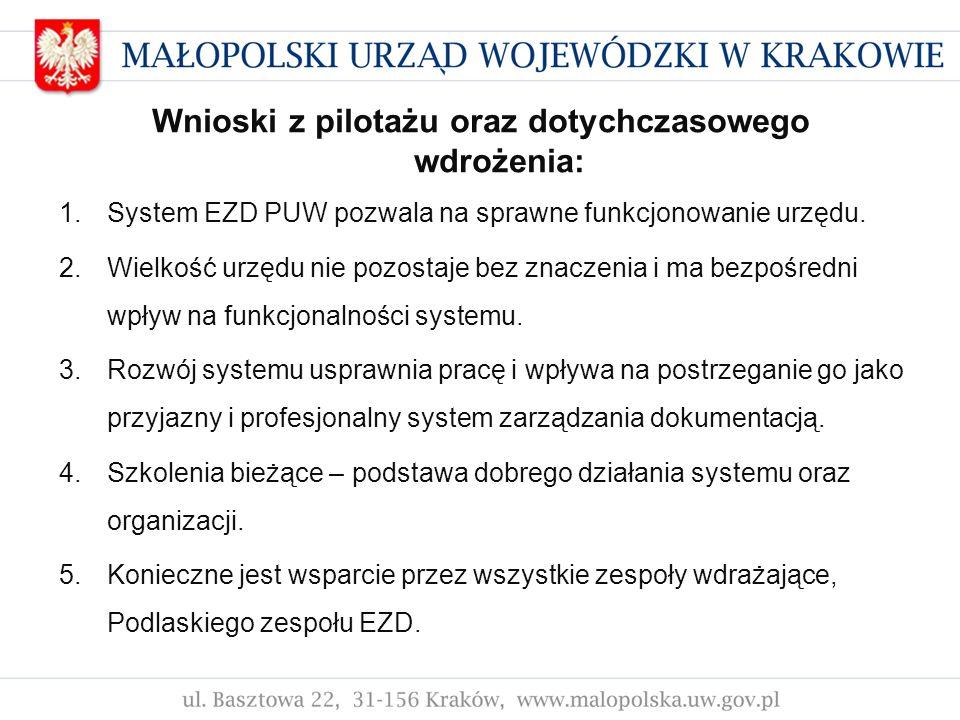 Wnioski z pilotażu oraz dotychczasowego wdrożenia: 1.System EZD PUW pozwala na sprawne funkcjonowanie urzędu. 2.Wielkość urzędu nie pozostaje bez znac