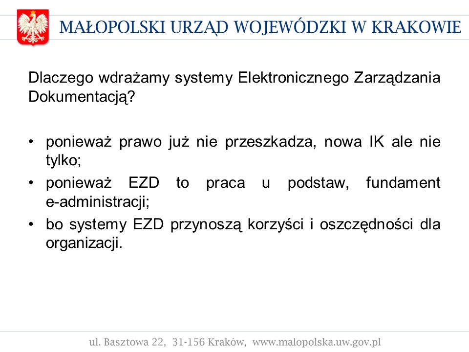 Dlaczego wdrażamy systemy Elektronicznego Zarządzania Dokumentacją? ponieważ prawo już nie przeszkadza, nowa IK ale nie tylko; ponieważ EZD to praca u