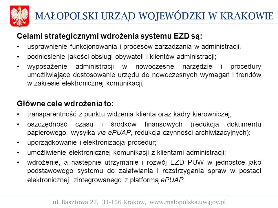 Celami strategicznymi wdrożenia systemu EZD są: usprawnienie funkcjonowania i procesów zarządzania w administracji. podniesienie jakości obsługi obywa