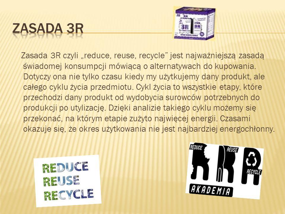 Reduce czyli mniej znaczy lepiej Reuse czyli drugie życie przedmiotów Recycle czyli ze starego w nowe