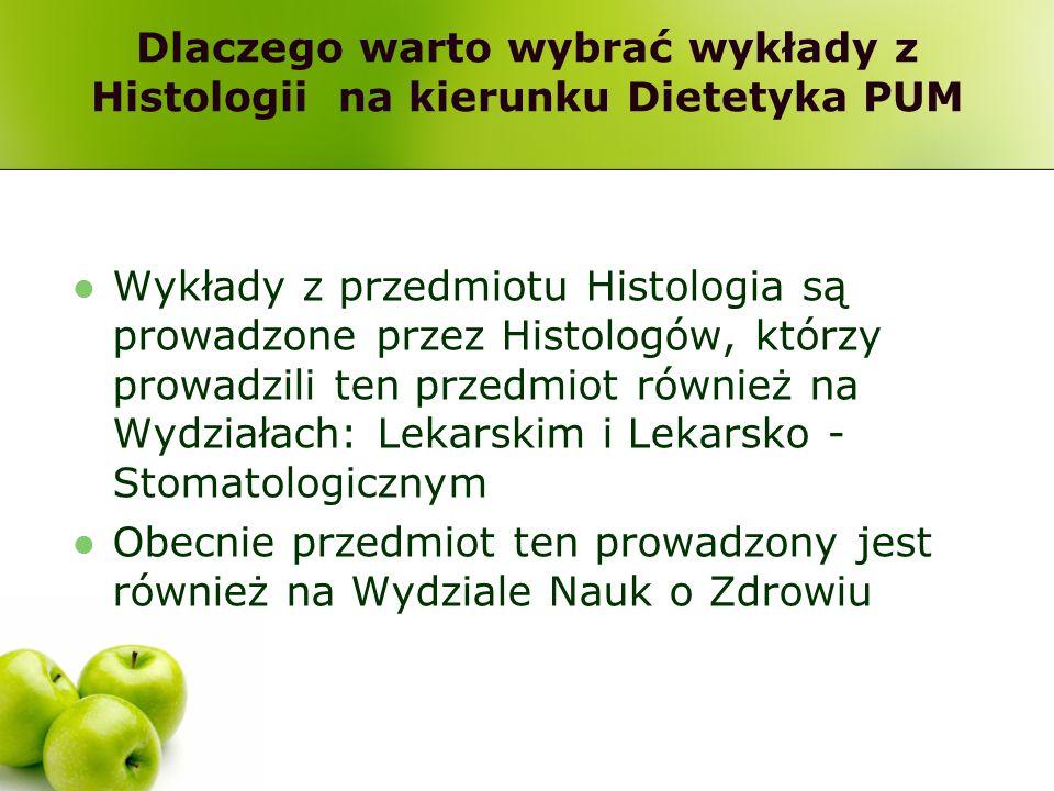 Dlaczego warto wybrać wykłady z Histologii na kierunku Dietetyka PUM Wykłady z przedmiotu Histologia są prowadzone przez Histologów, którzy prowadzili