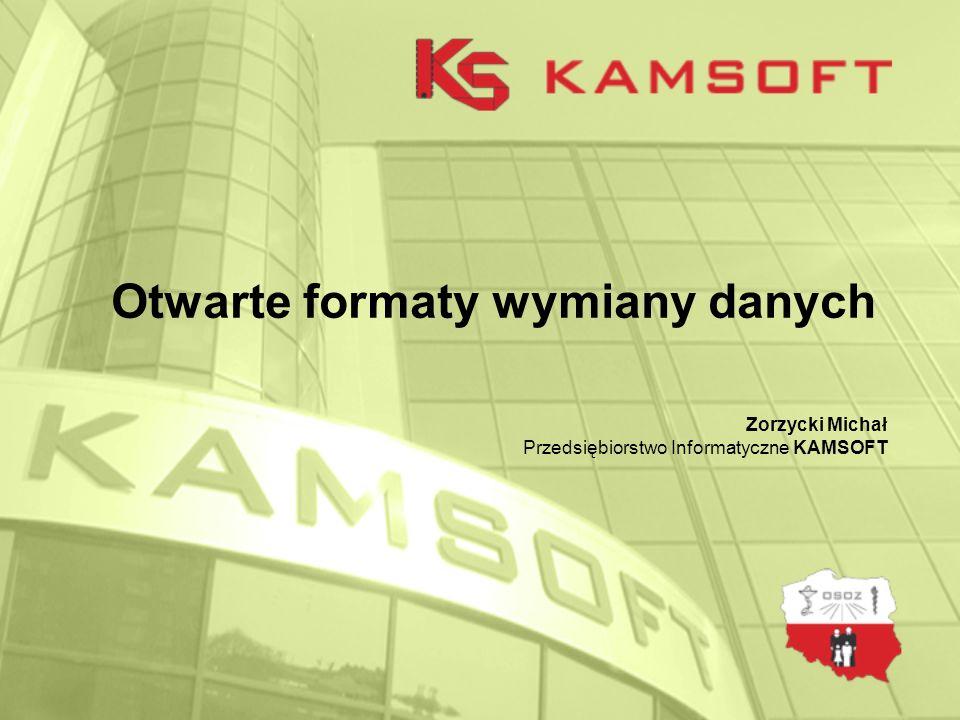 Otwarte formaty wymiany danych Zorzycki Michał Przedsiębiorstwo Informatyczne KAMSOFT