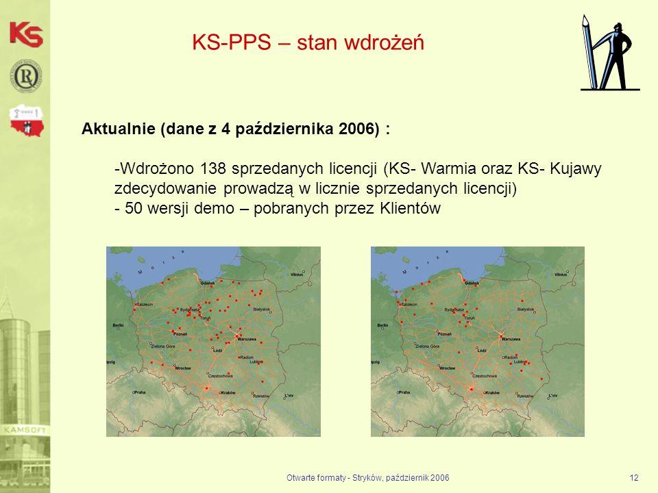 Otwarte formaty - Stryków, październik 200612 KS-PPS – stan wdrożeń Aktualnie (dane z 4 października 2006) : -Wdrożono 138 sprzedanych licencji (KS- W