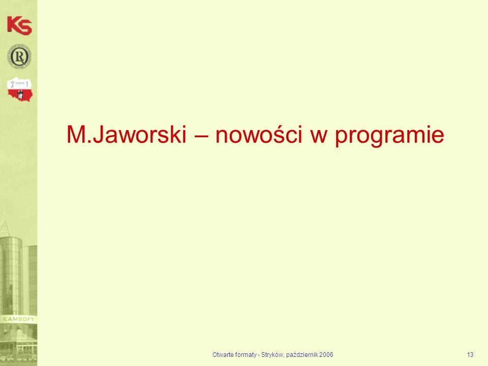 Otwarte formaty - Stryków, październik 200613 M.Jaworski – nowości w programie