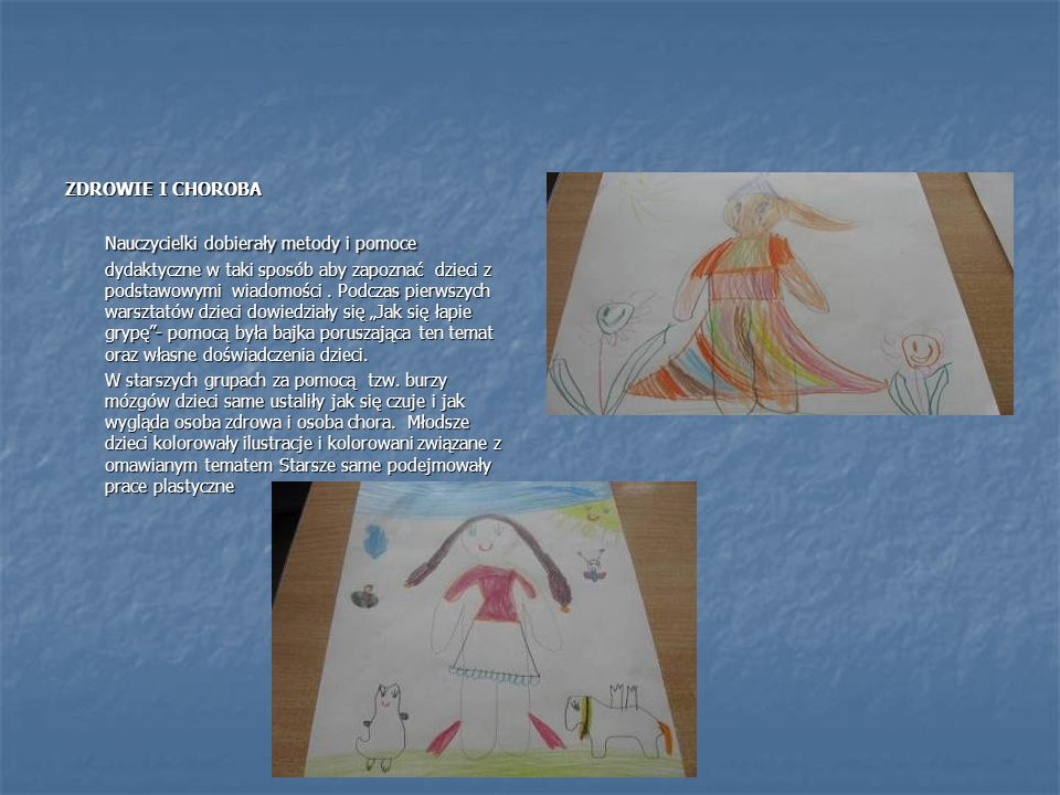 ZDROWIE I CHOROBA Nauczycielki dobierały metody i pomoce dydaktyczne w taki sposób aby zapoznać dzieci z podstawowymi wiadomości.