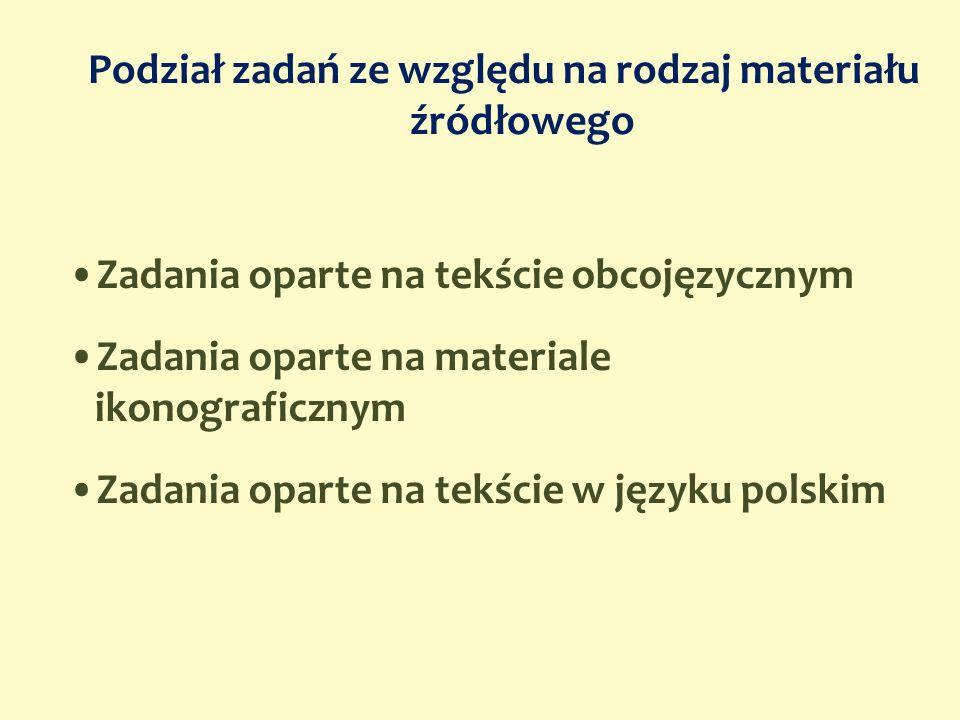 Zadania oparte na tekście obcojęzycznym Zadania oparte na materiale ikonograficznym Zadania oparte na tekście w języku polskim Podział zadań ze względ