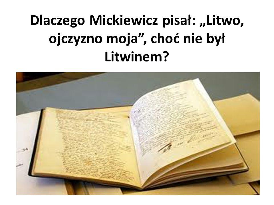Dlaczego Mickiewicz pisał: Litwo, ojczyzno moja, choć nie był Litwinem?