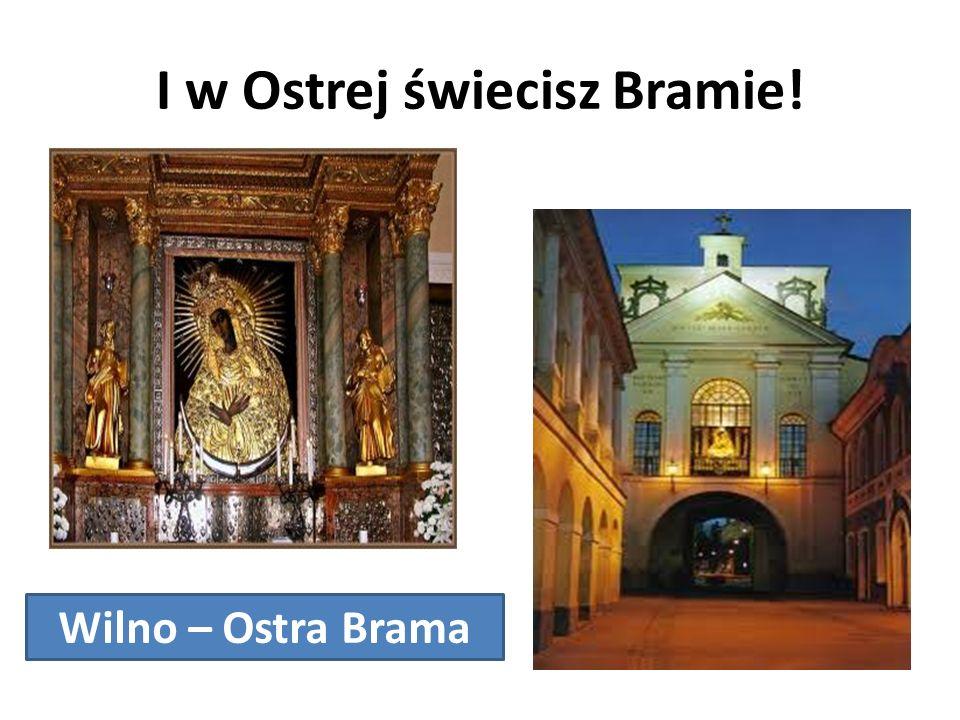 I w Ostrej świecisz Bramie! Wilno – Ostra Brama