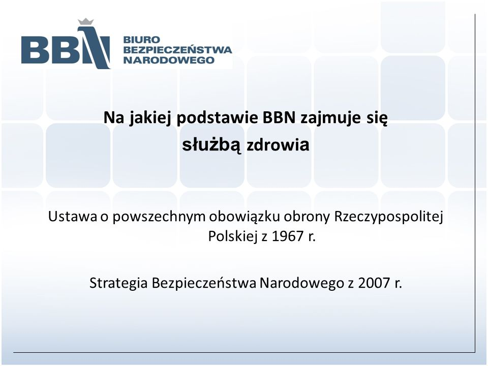 Na jakiej podstawie BBN zajmuje się służbą zdrowi a Ustawa o powszechnym obowiązku obrony Rzeczypospolitej Polskiej z 1967 r. Strategia Bezpieczeństwa