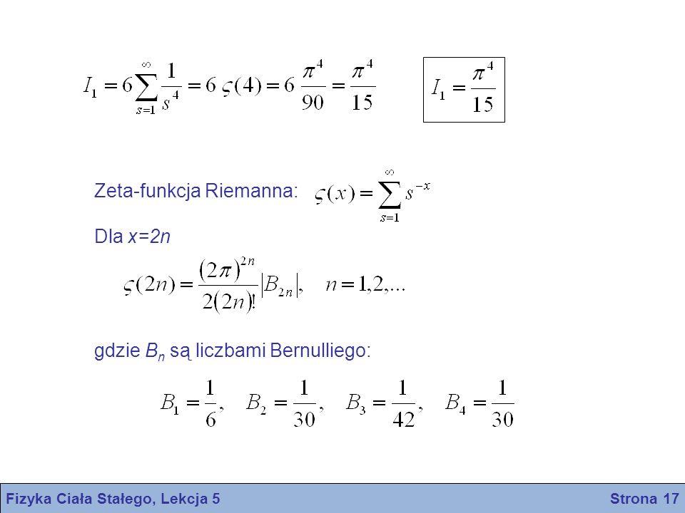 Fizyka Ciała Stałego, Lekcja 5 Strona 17 Zeta-funkcja Riemanna: Dla x=2n gdzie B n są liczbami Bernulliego: