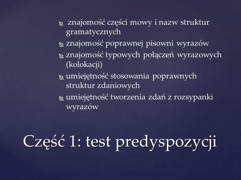 znajomość części mowy i nazw struktur gramatycznych znajomość poprawnej pisowni wyrazów znajomość typowych połączeń wyrazowych (kolokacji) umiejętność