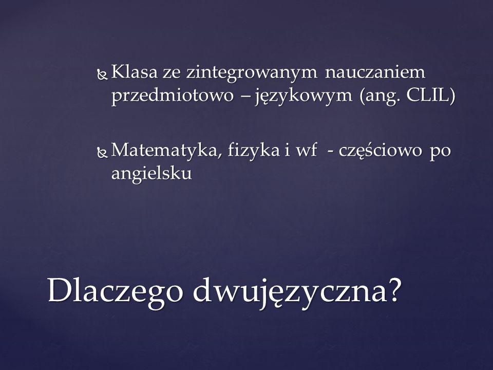 Klasa ze zintegrowanym nauczaniem przedmiotowo – językowym (ang. CLIL) Klasa ze zintegrowanym nauczaniem przedmiotowo – językowym (ang. CLIL) Matematy