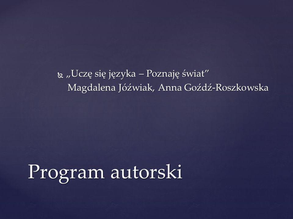 Uczę się języka – Poznaję świat Uczę się języka – Poznaję świat Magdalena Jóźwiak, Anna Goźdź-Roszkowska Magdalena Jóźwiak, Anna Goźdź-Roszkowska Prog