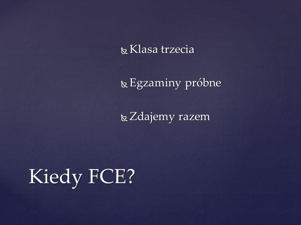 Klasa trzecia Klasa trzecia Egzaminy próbne Egzaminy próbne Zdajemy razem Zdajemy razem Kiedy FCE?