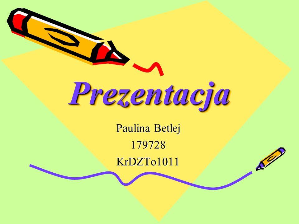 PrezentacjaPrezentacja Paulina Betlej 179728KrDZTo1011