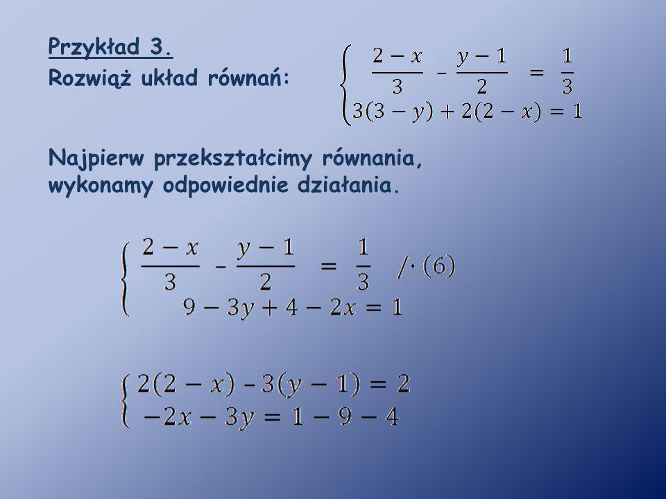 Przykład 3. Rozwiąż układ równań: Najpierw przekształcimy równania, wykonamy odpowiednie działania.