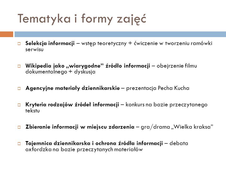 Tematyka i formy zajęć Selekcja informacji – wstęp teoretyczny + ćwiczenie w tworzeniu ramówki serwisu Wikipedia jako wiarygodne źródło informacji – o