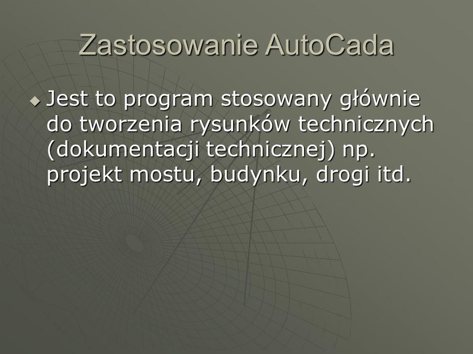 Zastosowanie AutoCada Jest to program stosowany głównie do tworzenia rysunków technicznych (dokumentacji technicznej) np. projekt mostu, budynku, drog