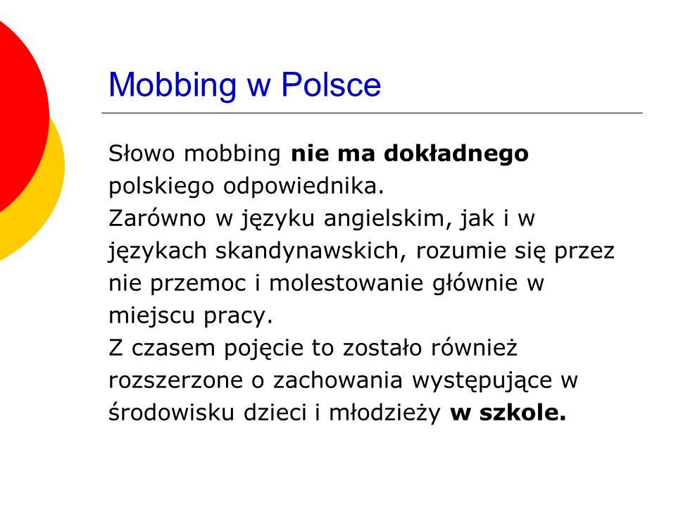 Mobbing w Polsce Żadne z polskich określeń nie oddaje w sposób pełny zjawiska, z którym mamy do czynienia w szkolnych relacjach między uczniami.