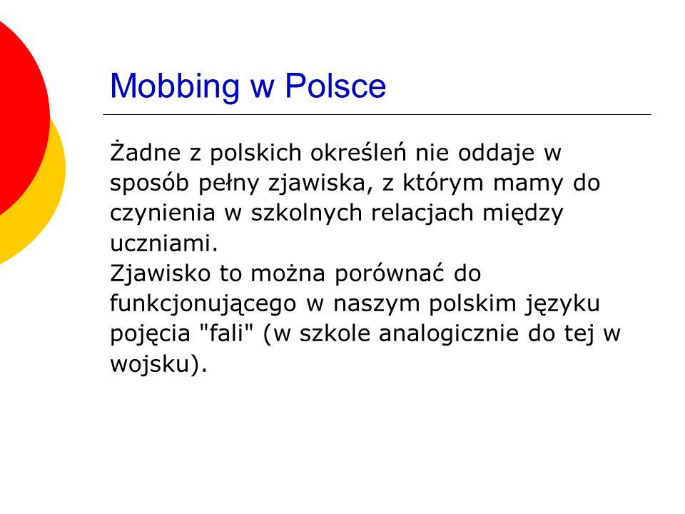 Mobbing w Polsce Żadne z polskich określeń nie oddaje w sposób pełny zjawiska, z którym mamy do czynienia w szkolnych relacjach między uczniami. Zjawi