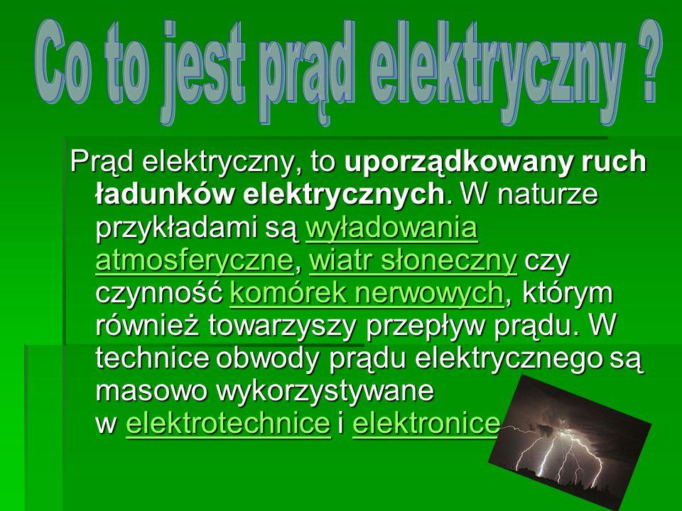 Prąd elektryczny, to uporządkowany ruch ładunków elektrycznych. W naturze przykładami są wyładowania atmosferyczne, wiatr słoneczny czy czynność komór