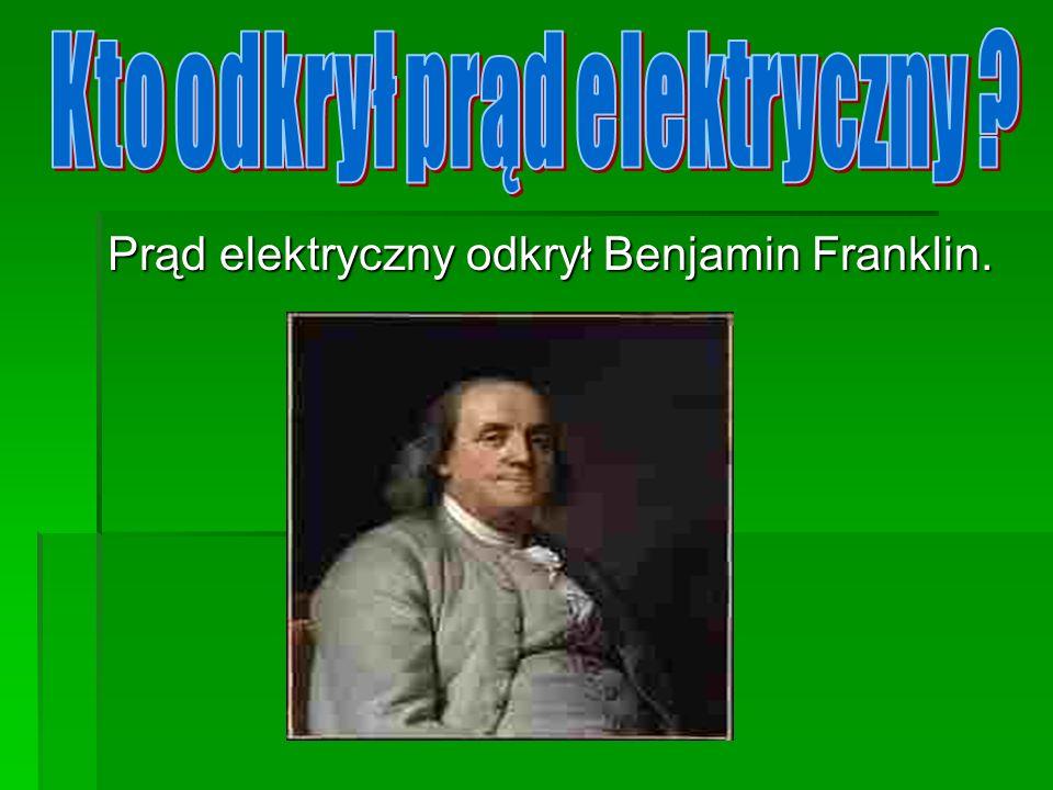 Prąd elektryczny odkrył Benjamin Franklin.