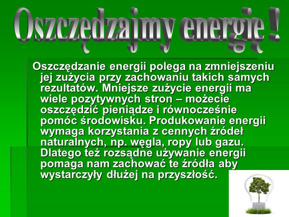 Oszczędzanie energii polega na zmniejszeniu jej zużycia przy zachowaniu takich samych rezultatów.
