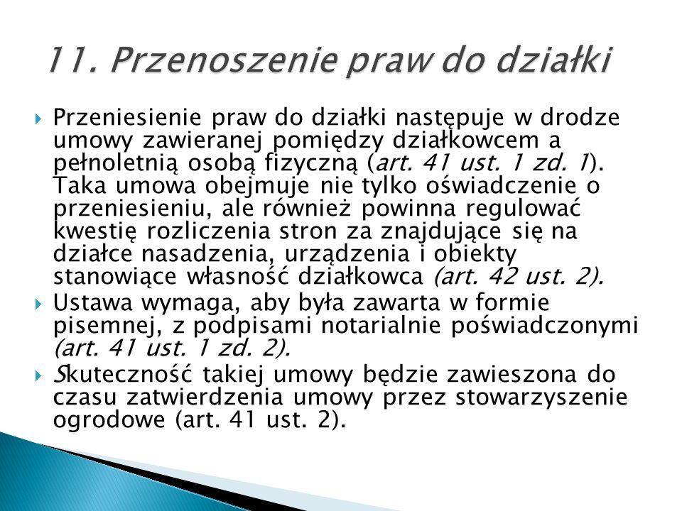 Przeniesienie praw do działki następuje w drodze umowy zawieranej pomiędzy działkowcem a pełnoletnią osobą fizyczną (art. 41 ust. 1 zd. 1). Taka umowa