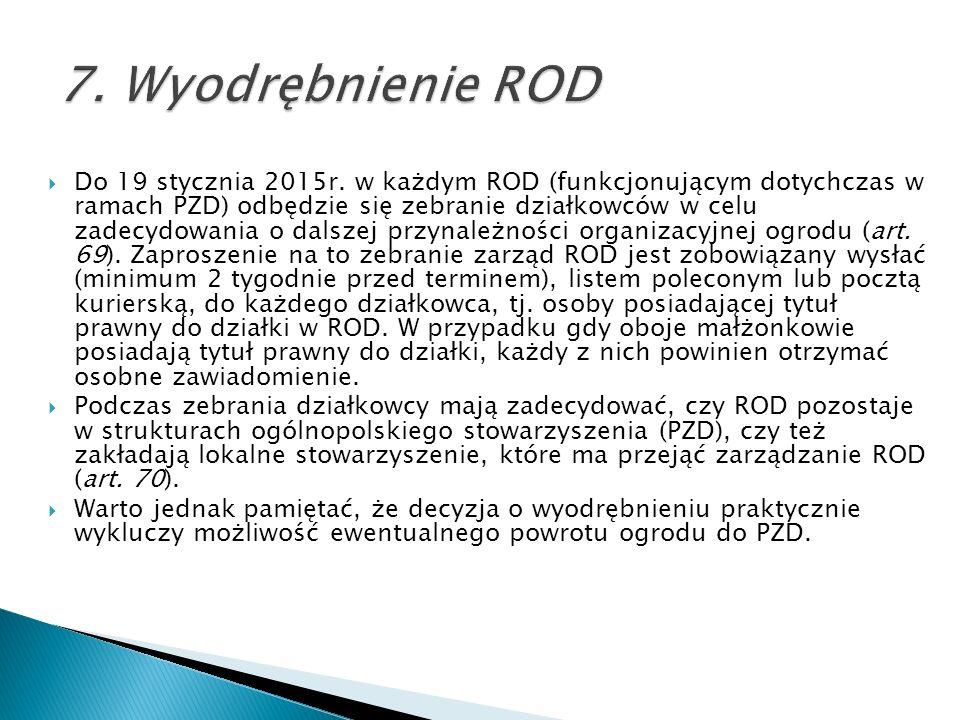 Do 19 stycznia 2015r. w każdym ROD (funkcjonującym dotychczas w ramach PZD) odbędzie się zebranie działkowców w celu zadecydowania o dalszej przynależ