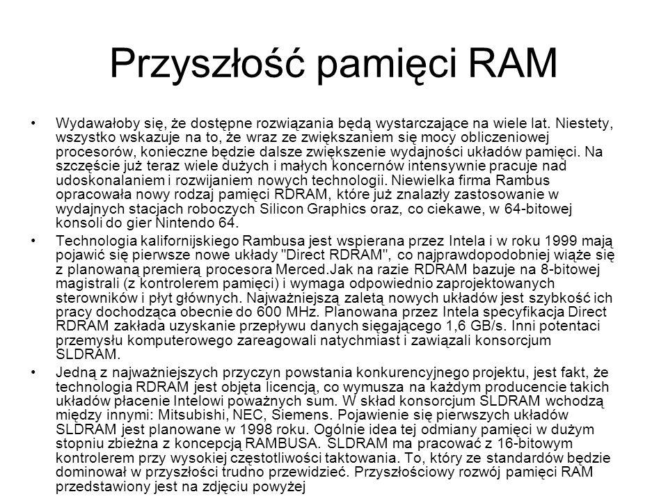 Przyszłość pamięci RAM Wydawałoby się, że dostępne rozwiązania będą wystarczające na wiele lat. Niestety, wszystko wskazuje na to, że wraz ze zwiększa