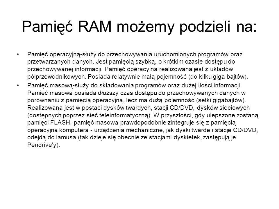 Pamięć RAM możemy podzieli na: Pamięć operacyjną-służy do przechowywania uruchomionych programów oraz przetwarzanych danych. Jest pamięcią szybką, o k