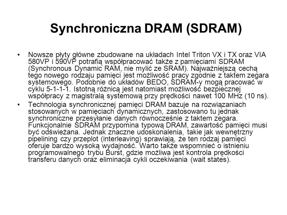 Synchroniczna DRAM (SDRAM) Nowsze płyty główne zbudowane na układach Intel Triton VX i TX oraz VIA 580VP i 590VP potrafią współpracować także z pamięc