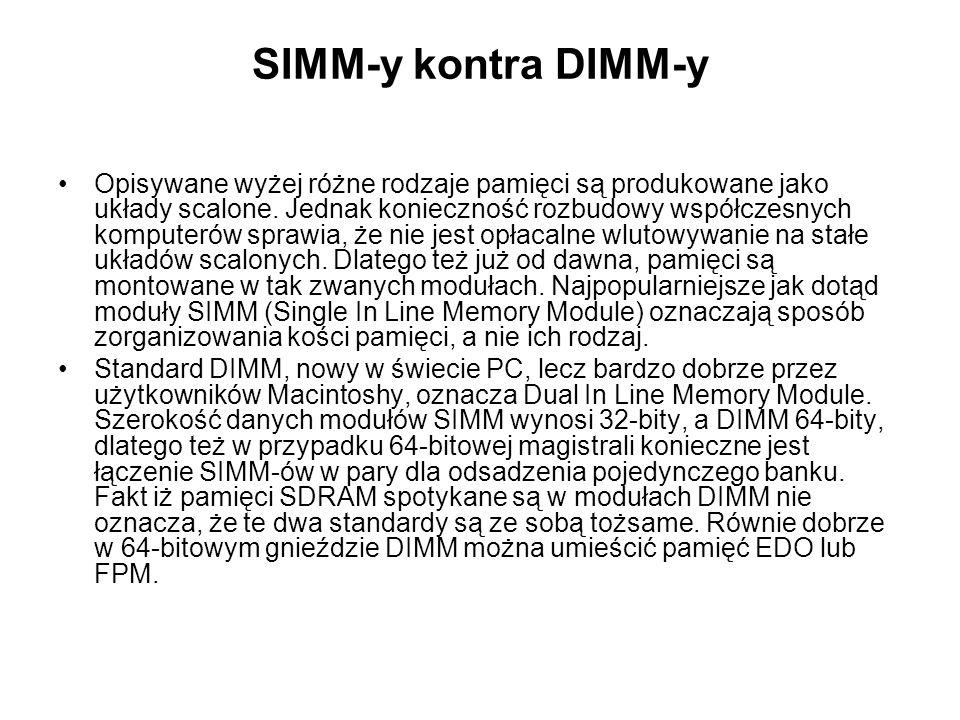 SIMM-y kontra DIMM-y Opisywane wyżej różne rodzaje pamięci są produkowane jako układy scalone. Jednak konieczność rozbudowy współczesnych komputerów s