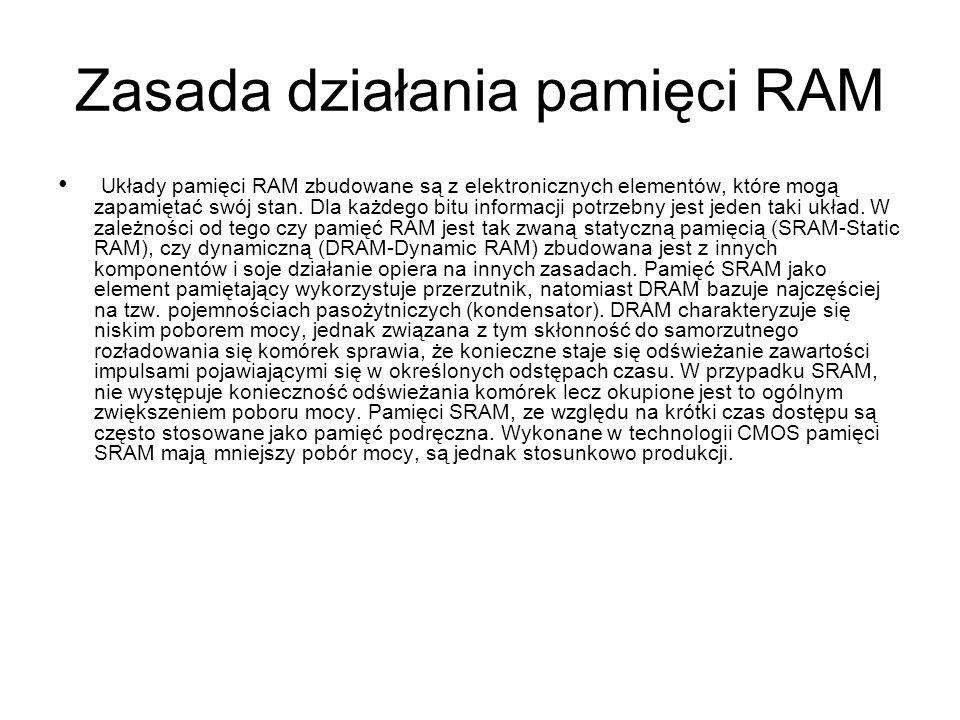 Zasada działania pamięci RAM Układy pamięci RAM zbudowane są z elektronicznych elementów, które mogą zapamiętać swój stan. Dla każdego bitu informacji