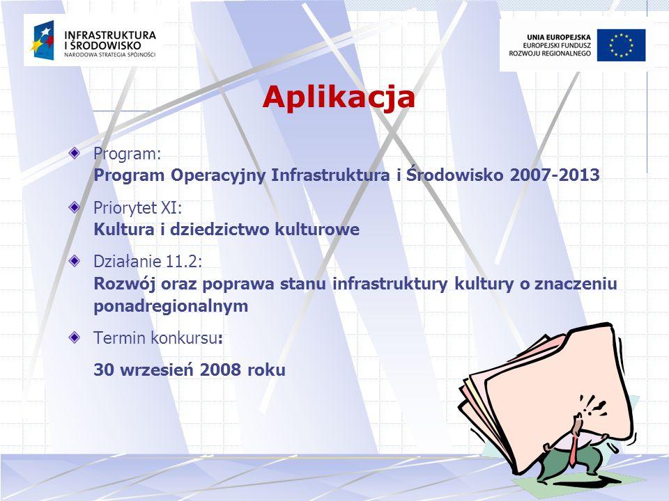 11 Aplikacja Program: Program Operacyjny Infrastruktura i Środowisko 2007-2013 Priorytet XI: Kultura i dziedzictwo kulturowe Działanie 11.2: Rozwój or