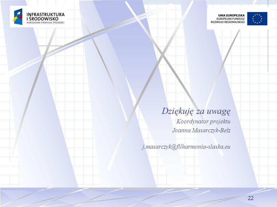 22 Dziękuję za uwagę Koordynator projektu Joanna Masarczyk-Bełz j.masarczyk@filharmonia-slaska.eu