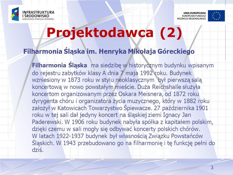 3 Projektodawca (2) Filharmonia Śląska im. Henryka Mikołaja Góreckiego Filharmonia Śląska ma siedzibę w historycznym budynku wpisanym do rejestru zaby