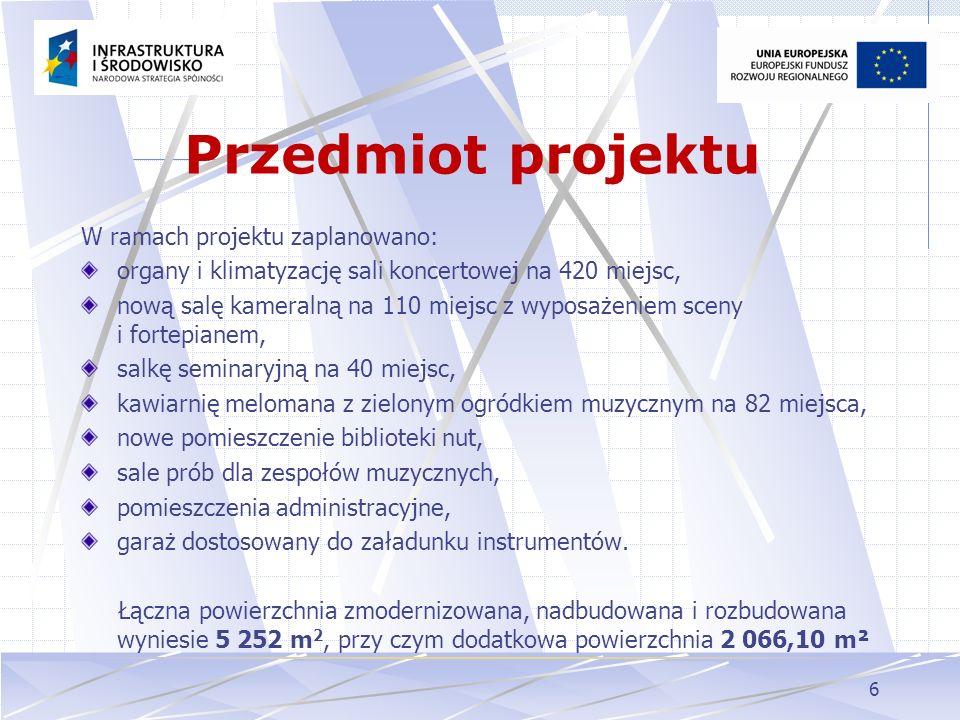 6 Przedmiot projektu W ramach projektu zaplanowano: organy i klimatyzację sali koncertowej na 420 miejsc, nową salę kameralną na 110 miejsc z wyposaże