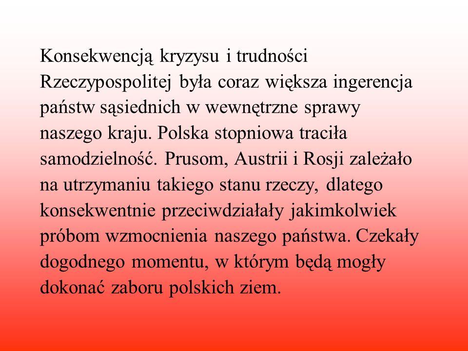 Konsekwencją kryzysu i trudności Rzeczypospolitej była coraz większa ingerencja państw sąsiednich w wewnętrzne sprawy naszego kraju. Polska stopniowa